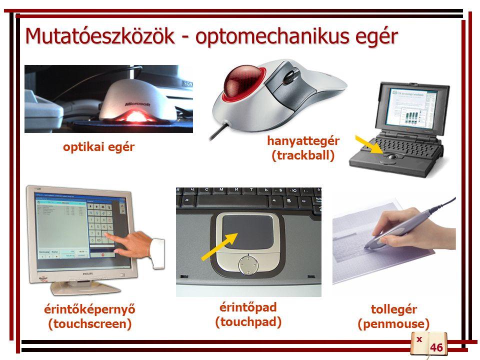 Mutatóeszközök - optomechanikus egér érintőképernyő (touchscreen) érintőpad (touchpad) tollegér (penmouse) optikai egér hanyattegér (trackball) 46 x