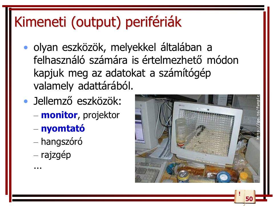 Kimeneti (output) perifériák olyan eszközök, melyekkel általában a felhasználó számára is értelmezhető módon kapjuk meg az adatokat a számítógép valam