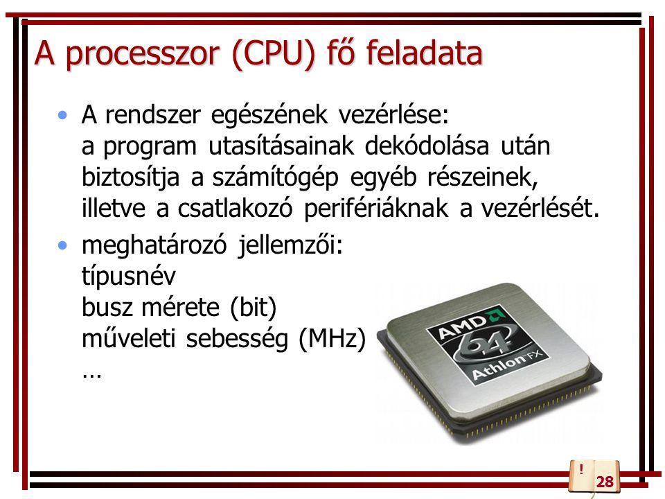 A processzor (CPU) fő feladata A rendszer egészének vezérlése: a program utasításainak dekódolása után biztosítja a számítógép egyéb részeinek, illetv