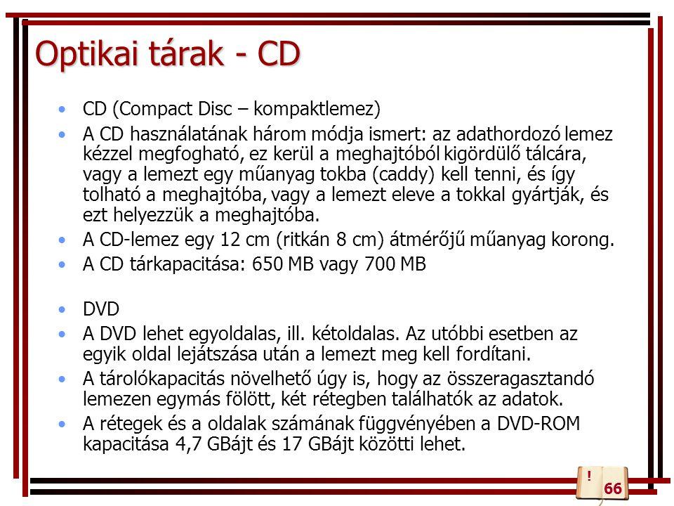 Optikai tárak - CD CD (Compact Disc – kompaktlemez) A CD használatának három módja ismert: az adathordozó lemez kézzel megfogható, ez kerül a meghajtó