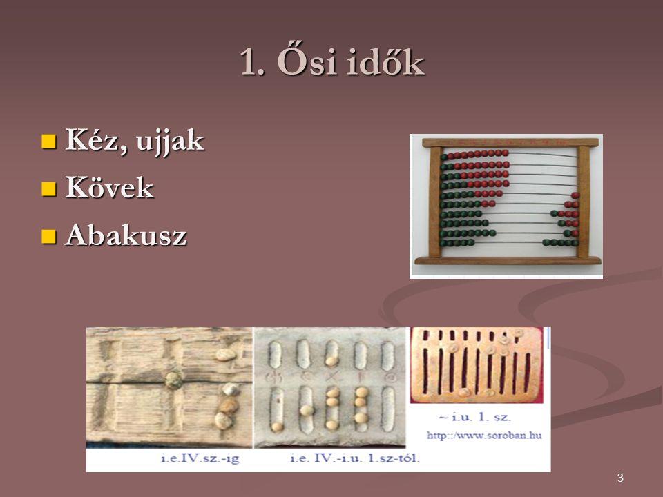 3 1. Ősi idők Kéz, ujjak Kéz, ujjak Kövek Kövek Abakusz Abakusz