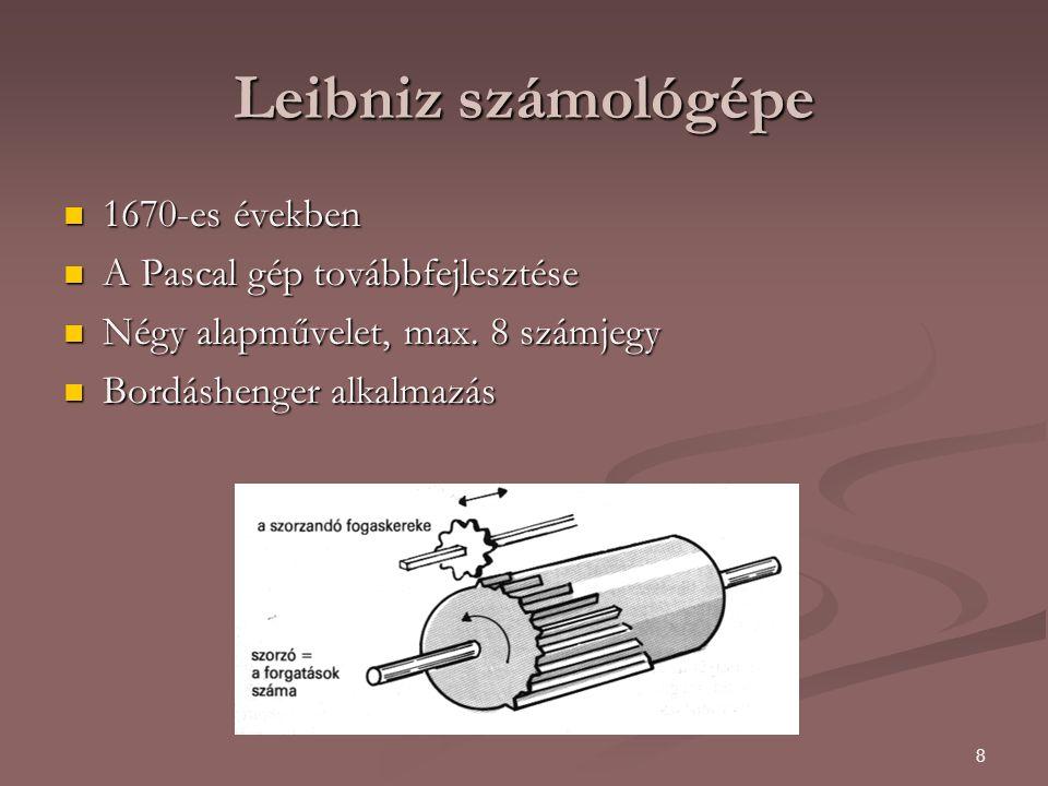 9 Leibniz számológépe(folyt.) Szorzó: Annyiszor kell körbeforgatni a hengert, amennyivel szorzunk Szorzó: Annyiszor kell körbeforgatni a hengert, amennyivel szorzunk Szorzandó: a fogaskereket el kell tolni a tengelye mentén(ezzel beállítható, hogy hány borda akadjon bele) Szorzandó: a fogaskereket el kell tolni a tengelye mentén(ezzel beállítható, hogy hány borda akadjon bele) A fogaskerék a két szám szorzatának megfelelő számú foggal fordul el A fogaskerék a két szám szorzatának megfelelő számú foggal fordul el Nem teljesen működőképes, a tízesátvitel nem megoldott, később tökéletesítették.