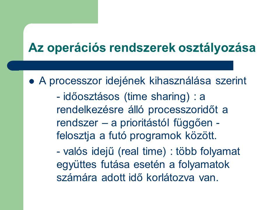 A processzor idejének kihasználása szerint - időosztásos (time sharing) : a rendelkezésre álló processzoridőt a rendszer – a prioritástól függően - fe