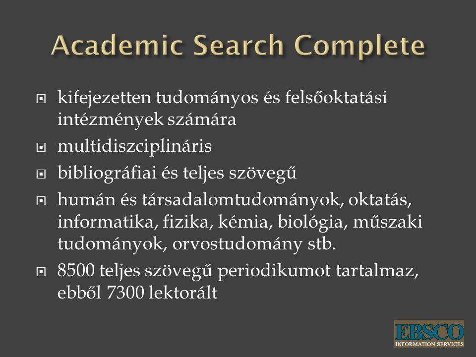  kifejezetten tudományos és felsőoktatási intézmények számára  multidiszciplináris  bibliográfiai és teljes szövegű  humán és társadalomtudományok, oktatás, informatika, fizika, kémia, biológia, műszaki tudományok, orvostudomány stb.