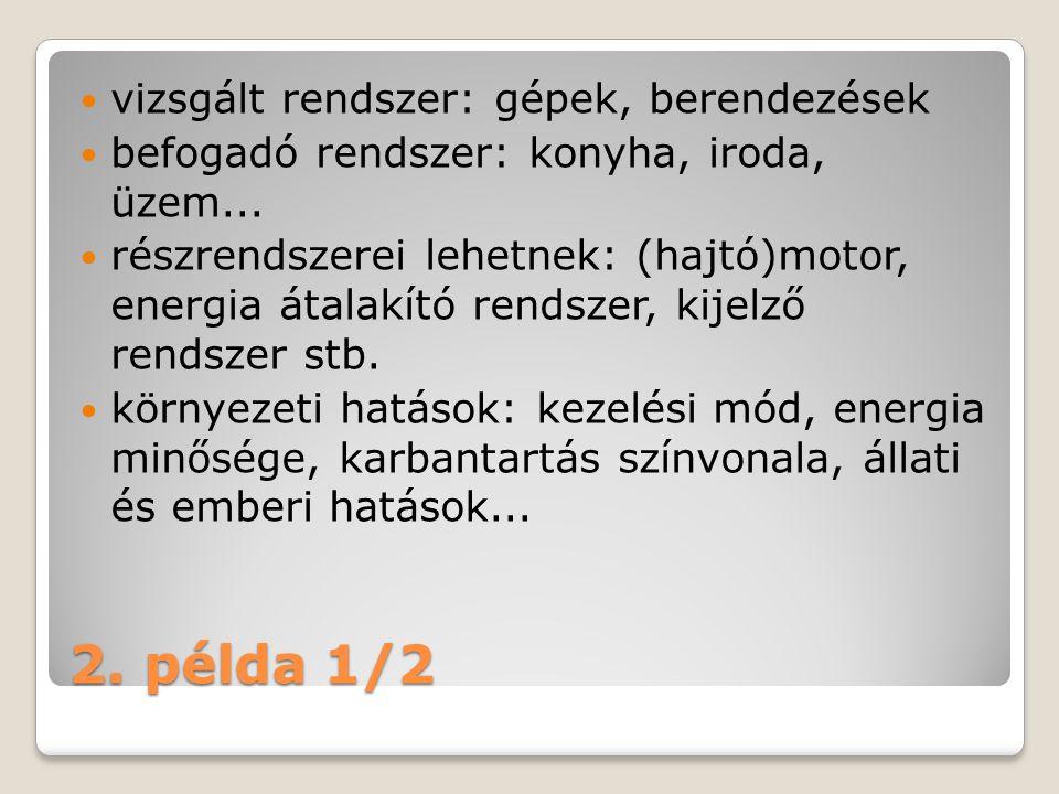 2.példa 1/2 vizsgált rendszer: gépek, berendezések befogadó rendszer: konyha, iroda, üzem...