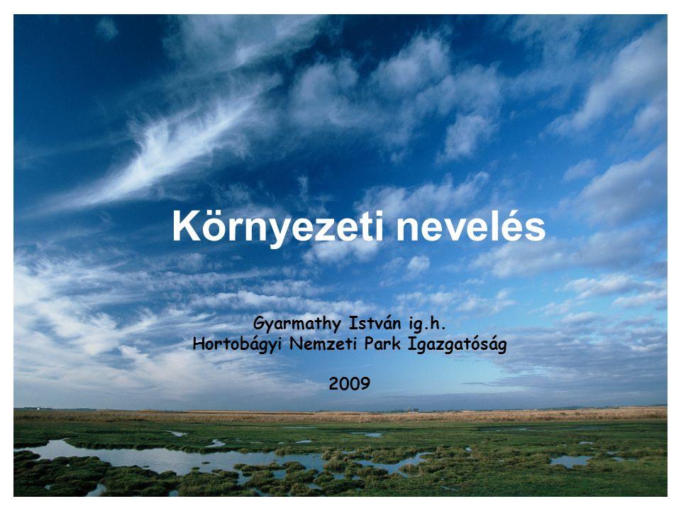 Környezeti nevelés Gyarmathy István ig.h. Hortobágyi Nemzeti Park Igazgatóság 2009