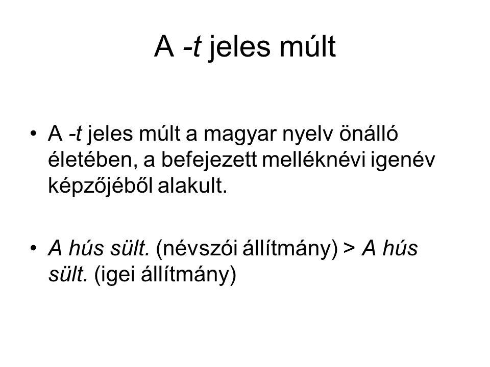 A -t jeles múlt A -t jeles múlt a magyar nyelv önálló életében, a befejezett melléknévi igenév képzőjéből alakult. A hús sült. (névszói állítmány) > A