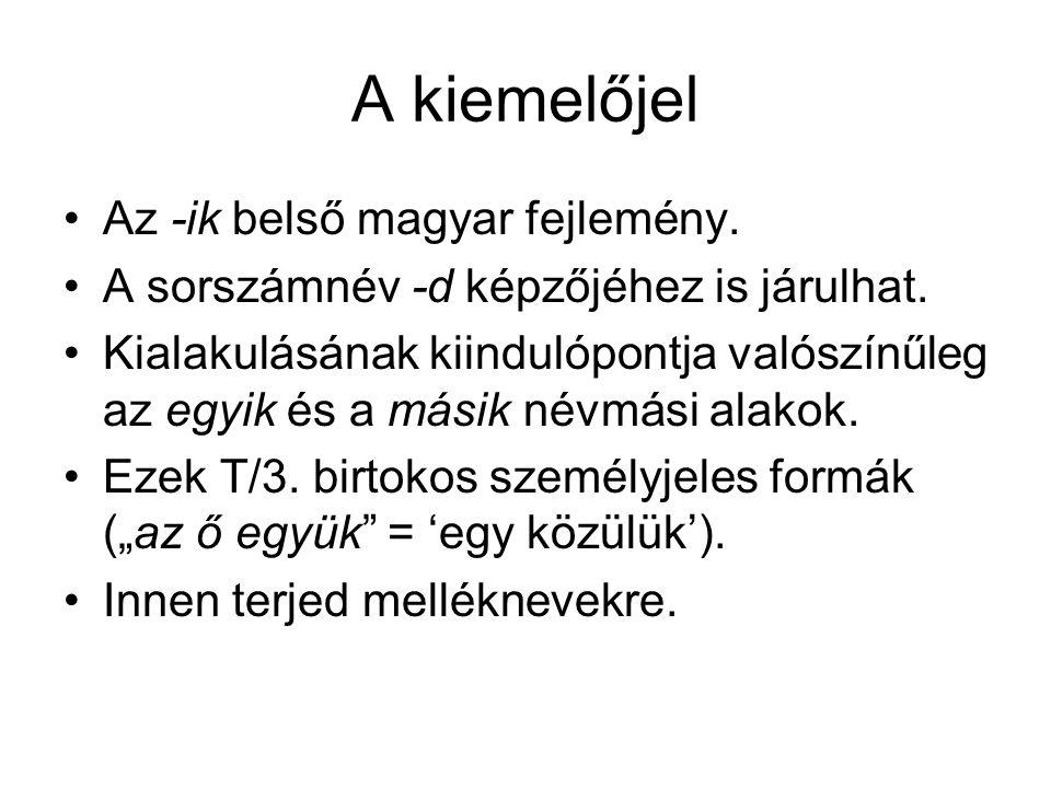 A kiemelőjel Az -ik belső magyar fejlemény. A sorszámnév -d képzőjéhez is járulhat. Kialakulásának kiindulópontja valószínűleg az egyik és a másik név