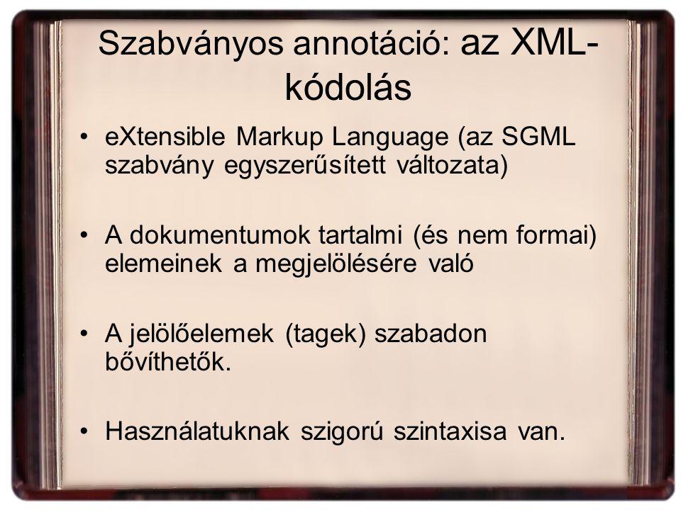 Szabványos annotáció: az XML- kódolás eXtensible Markup Language (az SGML szabvány egyszerűsített változata) A dokumentumok tartalmi (és nem formai) elemeinek a megjelölésére való A jelölőelemek (tagek) szabadon bővíthetők.