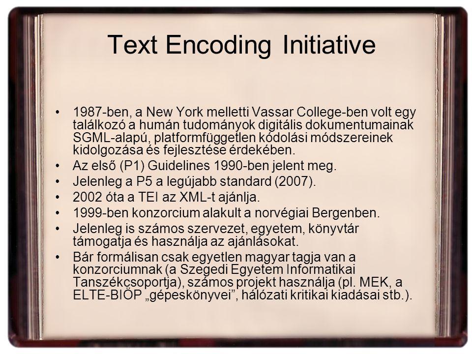 Text Encoding Initiative 1987-ben, a New York melletti Vassar College-ben volt egy találkozó a humán tudományok digitális dokumentumainak SGML-alapú, platformfüggetlen kódolási módszereinek kidolgozása és fejlesztése érdekében.