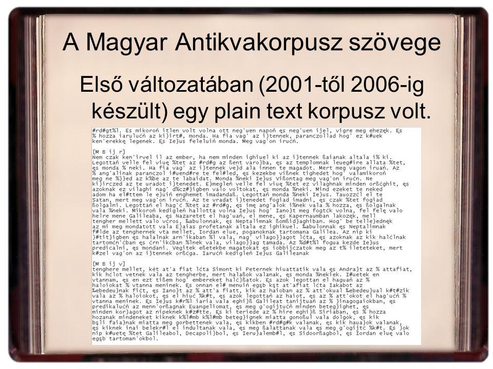 A Magyar Antikvakorpusz szövege Első változatában (2001-től 2006-ig készült) egy plain text korpusz volt.