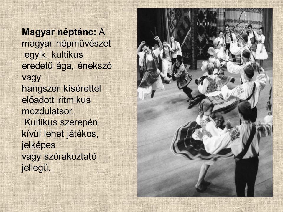 Magyar néptánc: A magyar népművészet egyik, kultikus eredetű ága, énekszó vagy hangszer kísérettel előadott ritmikus mozdulatsor. Kultikus szerepén kí