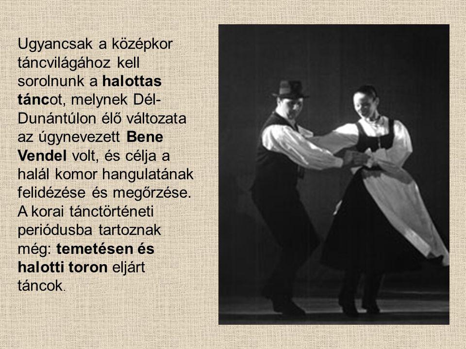 Ugyancsak a középkor táncvilágához kell sorolnunk a halottas táncot, melynek Dél- Dunántúlon élő változata az úgynevezett Bene Vendel volt, és célja a