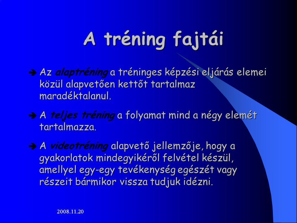 2008.11.20 A tréning fajtái  Az a tréninges képzési eljárás elemei közül alapvetően kettőt tartalmaz maradéktalanul.  Az alaptréning a tréninges kép