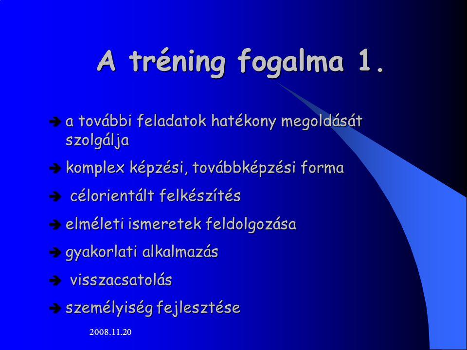 2008.11.20 A tréning fogalma 1.  a további feladatok hatékony megoldását szolgálja  komplex képzési, továbbképzési forma  célorientált felkészítés