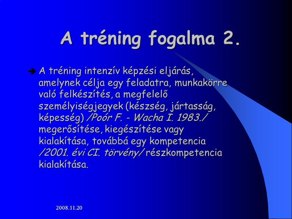 2008.11.20 A tréning fogalma 2.  A tréning intenzív képzési eljárás, amelynek célja egy feladatra, munkakörre való felkészítés, a megfelelő személyis