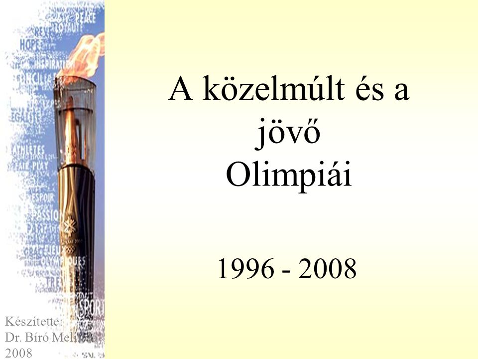 A közelmúlt és a jövő Olimpiái 1996 - 2008 Készítette: Dr. Bíró Melinda 2008