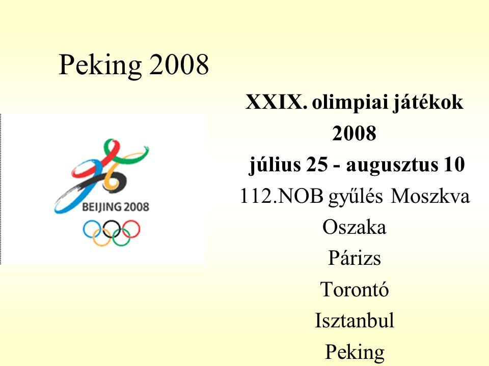 Peking 2008 XXIX. olimpiai játékok 2008 július 25 - augusztus 10 112.NOB gyűlés Moszkva Oszaka Párizs Torontó Isztanbul Peking