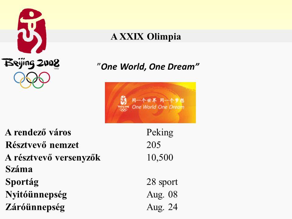 """A XXIX Olimpia """"One World, One Dream"""" A rendező városPeking Résztvevő nemzet205 A résztvevő versenyzők Száma 10,500 Sportág28 sport NyitóünnepségAug."""