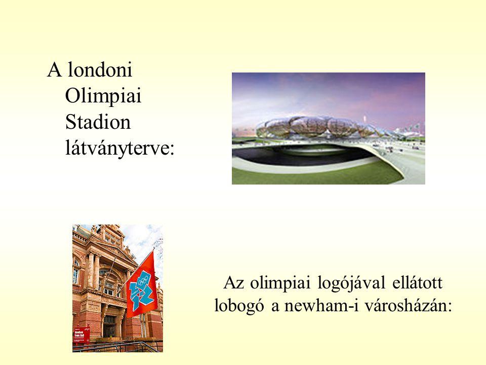 Az olimpiai logójával ellátott lobogó a newham-i városházán: A londoni Olimpiai Stadion látványterve: