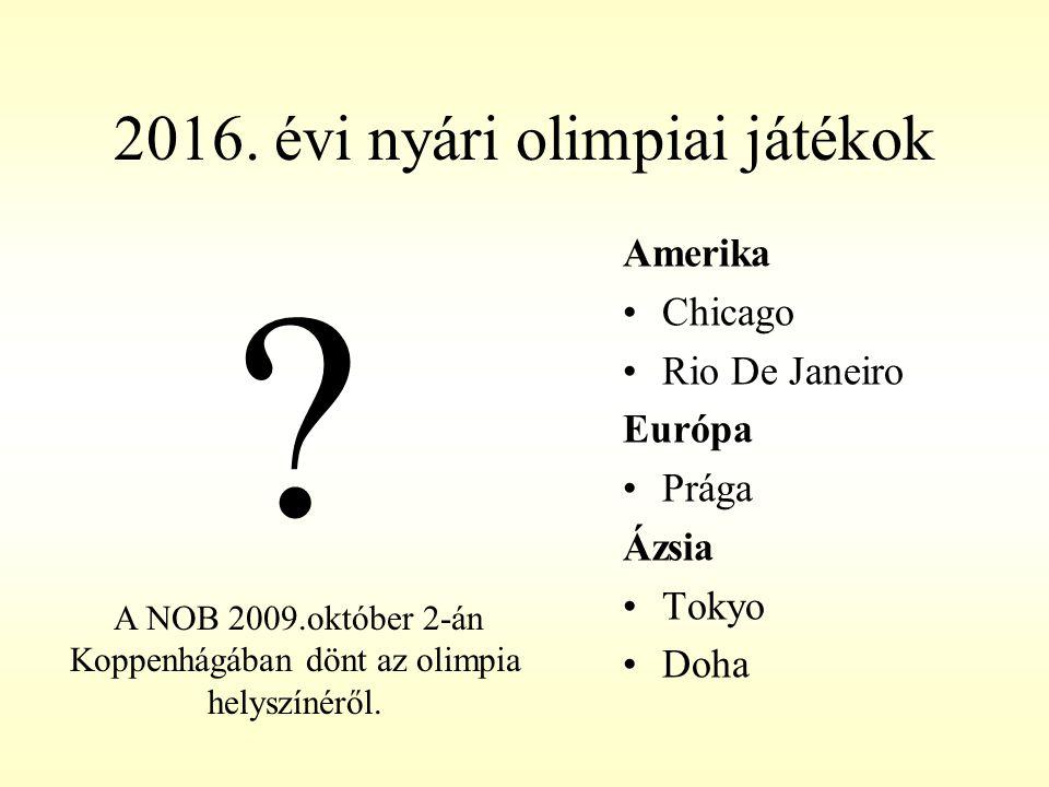 2016. évi nyári olimpiai játékok ? Amerika Chicago Rio De Janeiro Európa Prága Ázsia Tokyo Doha A NOB 2009.október 2-án Koppenhágában dönt az olimpia