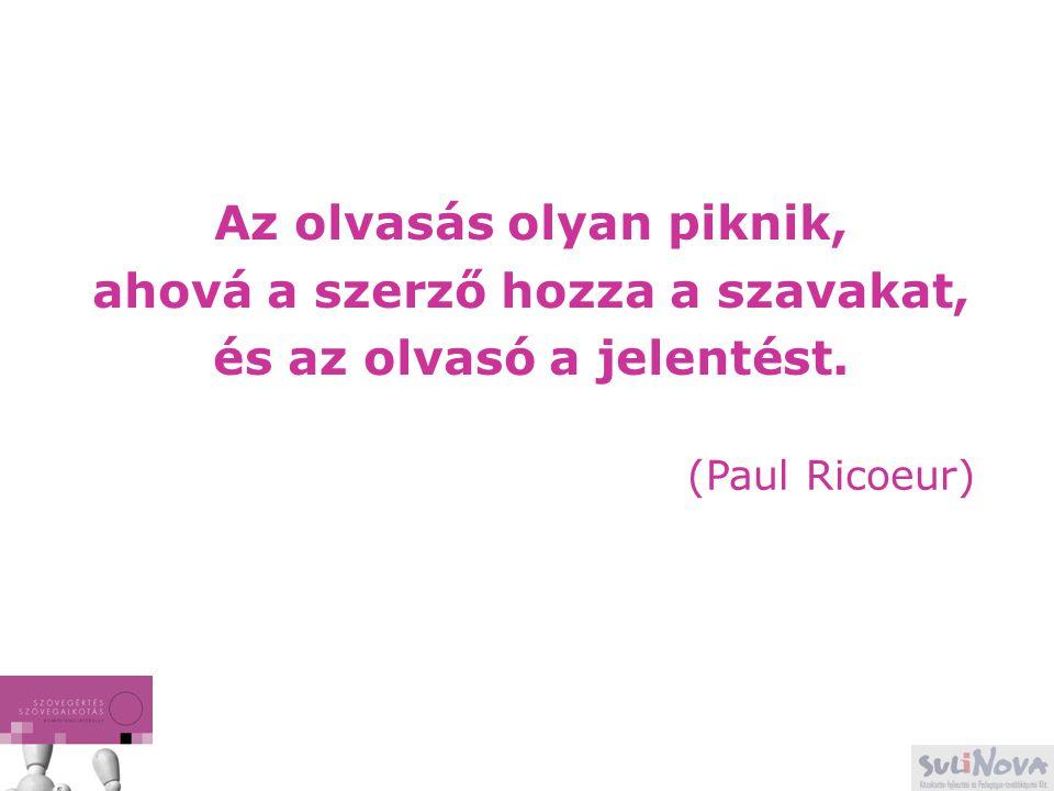 Az olvasás olyan piknik, ahová a szerző hozza a szavakat, és az olvasó a jelentést. (Paul Ricoeur)