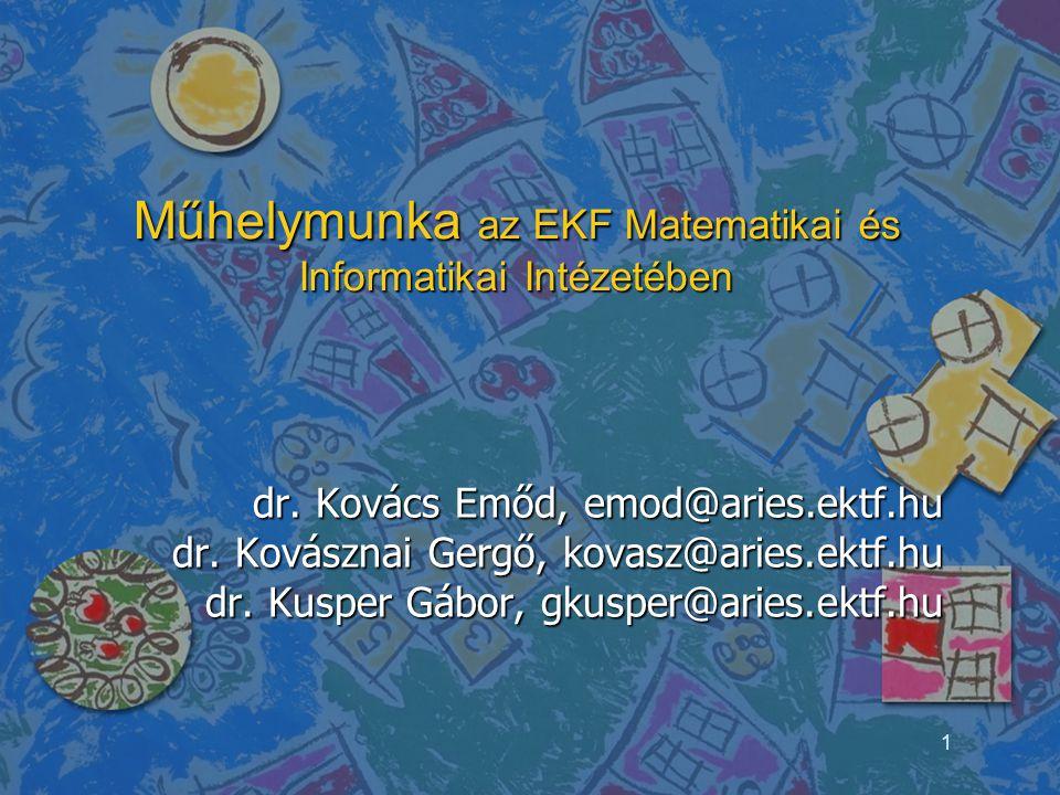 Műhelymunka az EKF Matematikai és Informatikai Intézetében dr. Kovács Emőd, emod@aries.ektf.hu dr. Kovásznai Gergő, kovasz@aries.ektf.hu dr. Kusper Gá