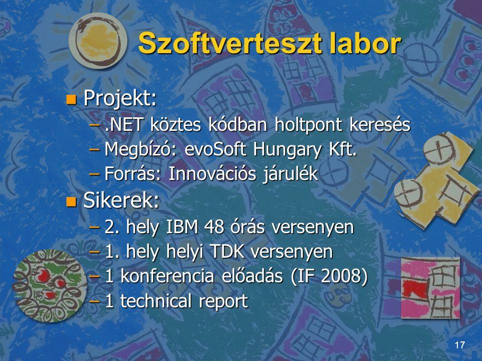 Szoftverteszt labor n Projekt: –.NET köztes kódban holtpont keresés –Megbízó: evoSoft Hungary Kft. –Forrás: Innovációs járulék n Sikerek: –2. hely IBM