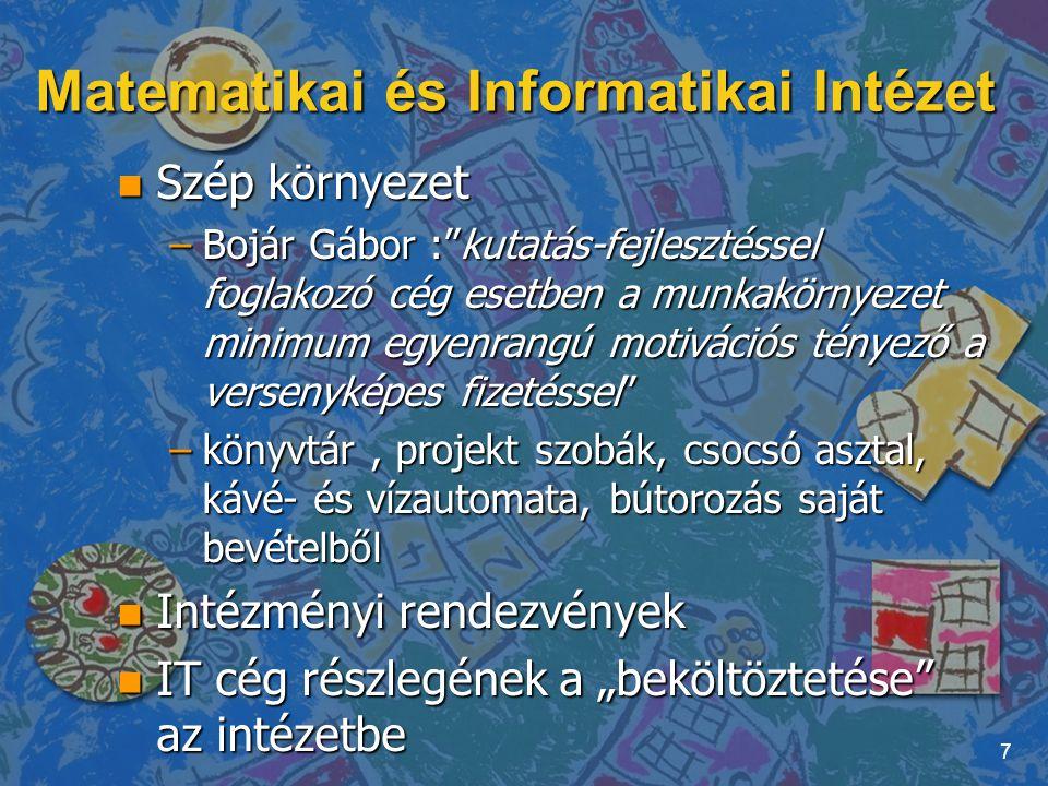 """Matematikai és Informatikai Intézet n Szép környezet –Bojár Gábor :""""kutatás-fejlesztéssel foglakozó cég esetben a munkakörnyezet minimum egyenrangú mo"""
