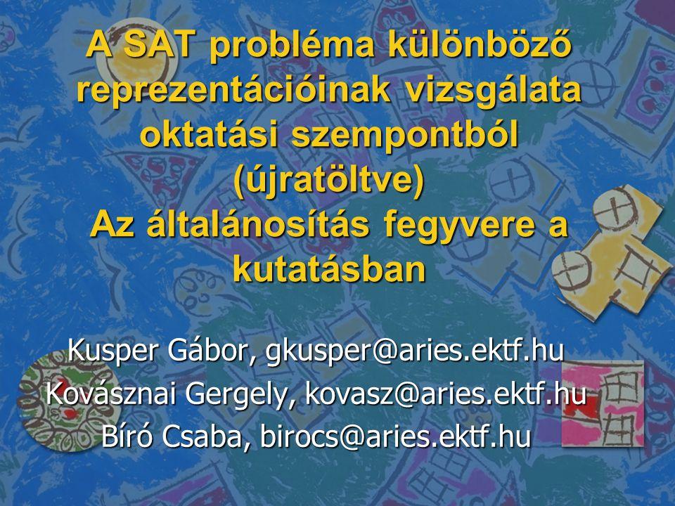 A SAT probléma különböző reprezentációinak vizsgálata oktatási szempontból (újratöltve) Az általánosítás fegyvere a kutatásban Kusper Gábor, gkusper@aries.ektf.hu Kovásznai Gergely, kovasz@aries.ektf.hu Bíró Csaba, birocs@aries.ektf.hu