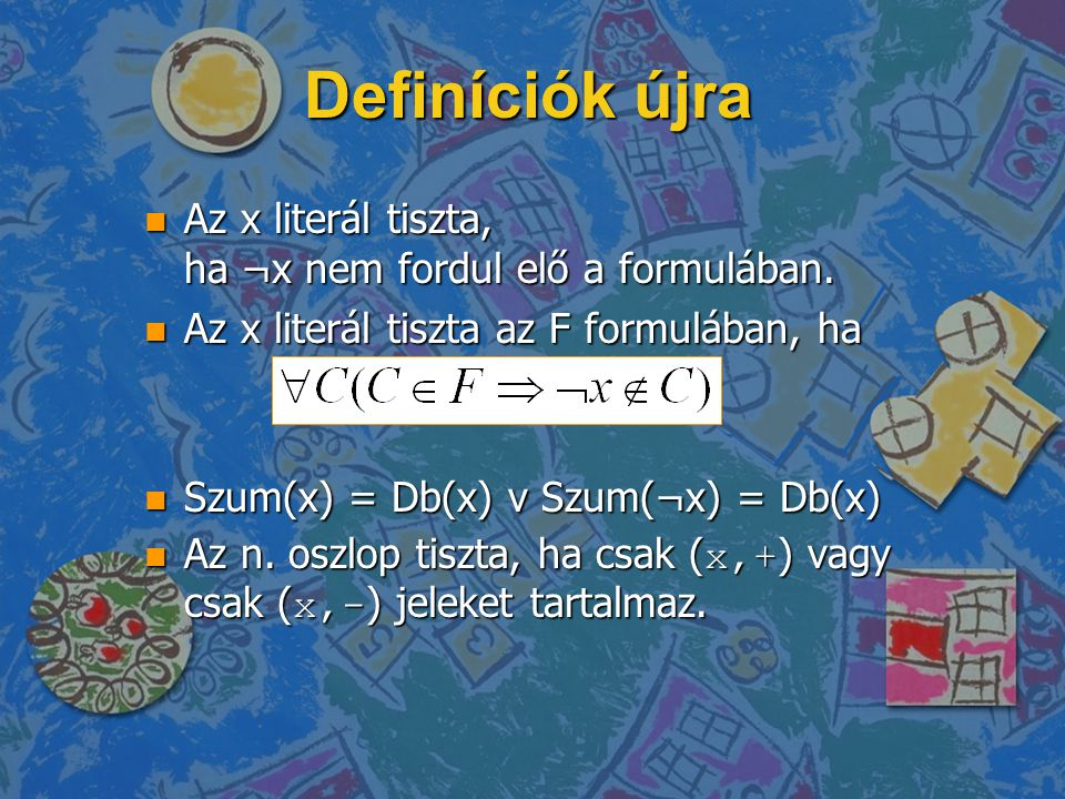 Definíciók újra n Az x literál tiszta, ha ¬x nem fordul elő a formulában.