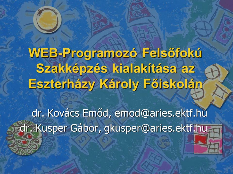 WEB-Programozó Felsőfokú Szakképzés kialakítása az Eszterházy Károly Főiskolán dr. Kovács Emőd, emod@aries.ektf.hu dr. Kusper Gábor, gkusper@aries.ekt