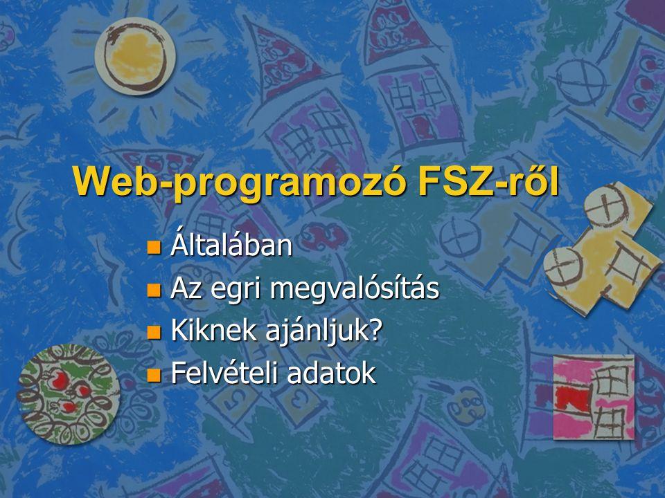 n Általában n Az egri megvalósítás n Kiknek ajánljuk? n Felvételi adatok Web-programozó FSZ-ről