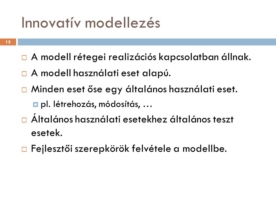 Innovatív modellezés  A modell rétegei realizációs kapcsolatban állnak.  A modell használati eset alapú.  Minden eset őse egy általános használati