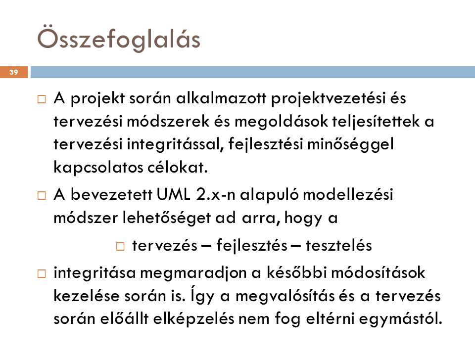 Összefoglalás  A projekt során alkalmazott projektvezetési és tervezési módszerek és megoldások teljesítettek a tervezési integritással, fejlesztési