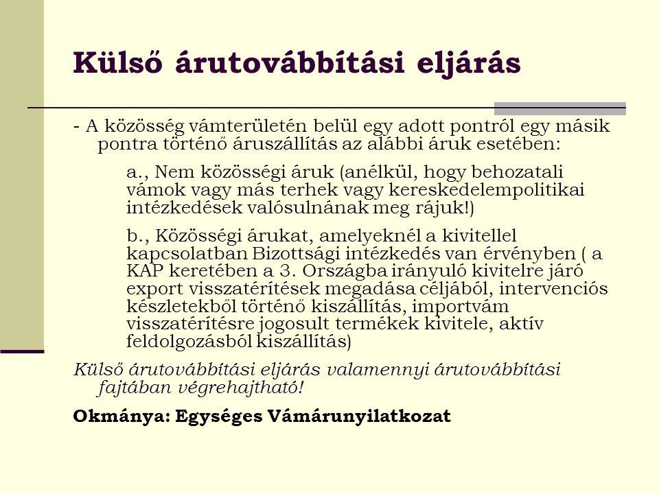 Az eljárás fajtái Közösségi árutovábbítási eljárás TIR Egyezmény szerinti Isztambuli Egyezmény szerinti Rajnai Hajózási Egyezmény 9. Cikke szerinti NA