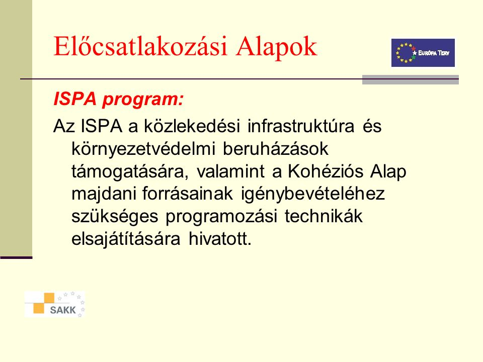 Előcsatlakozási Alapok PHARE program: Feladata a rendszerváltó közép-európai országokban a piacgazdaság, valamint a demokratikus politikai berendezked