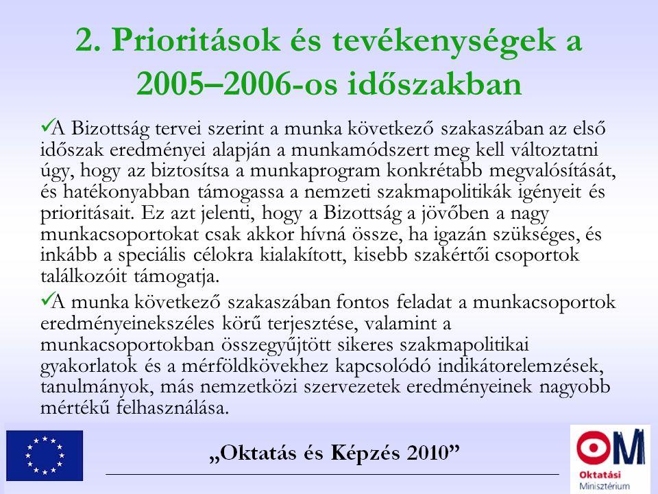 2. Prioritások és tevékenységek a 2005–2006-os időszakban A Bizottság tervei szerint a munka következő szakaszában az első időszak eredményei alapján