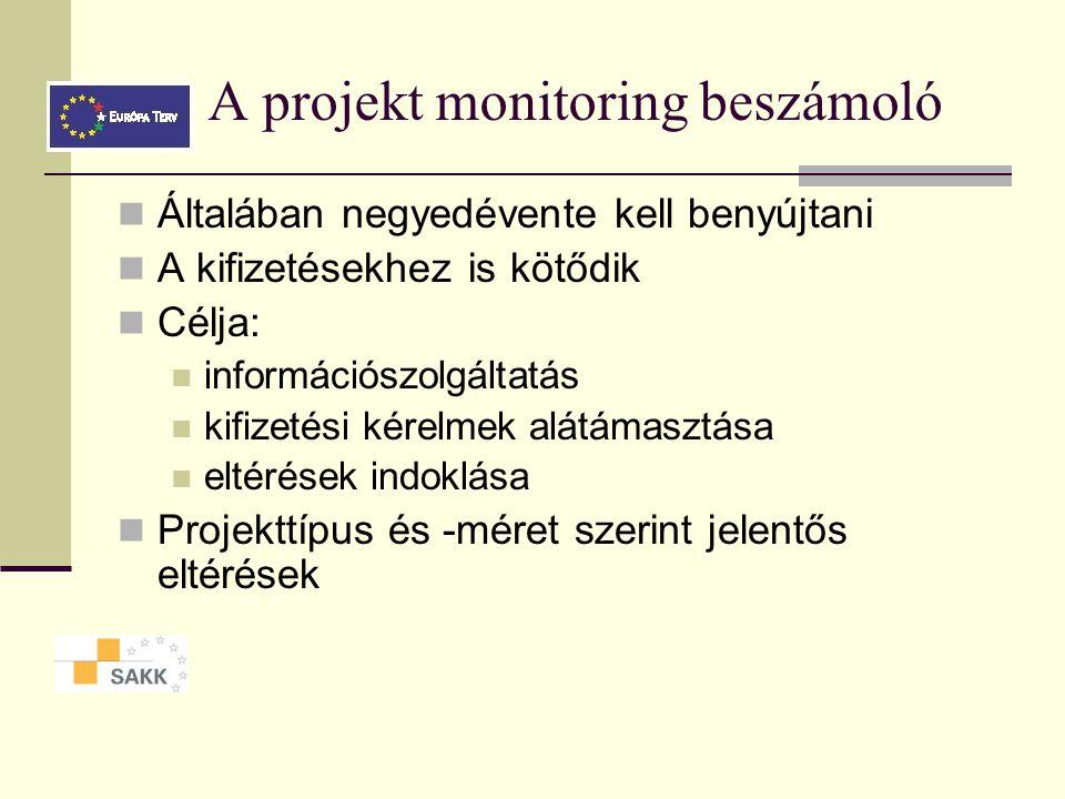 A projekt monitoring beszámoló Általában negyedévente kell benyújtani A kifizetésekhez is kötődik Célja: információszolgáltatás kifizetési kérelmek alátámasztása eltérések indoklása Projekttípus és -méret szerint jelentős eltérések