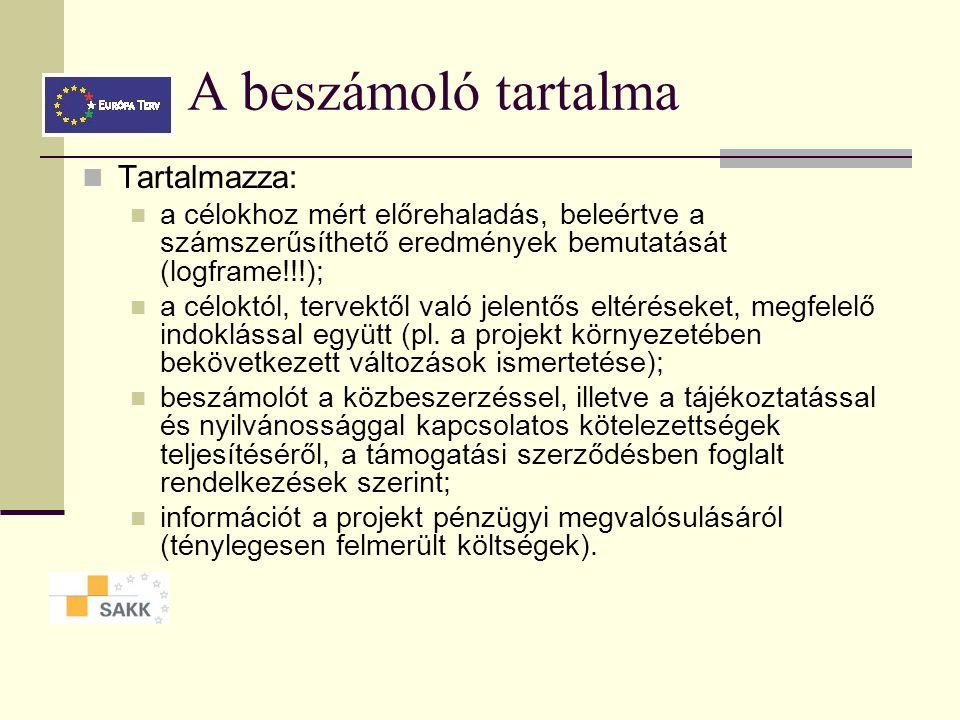 A beszámoló tartalma Tartalmazza: a célokhoz mért előrehaladás, beleértve a számszerűsíthető eredmények bemutatását (logframe!!!); a céloktól, tervektől való jelentős eltéréseket, megfelelő indoklással együtt (pl.