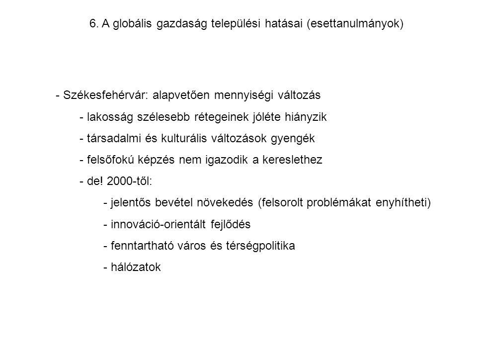 6. A globális gazdaság települési hatásai (esettanulmányok) - Székesfehérvár: alapvetően mennyiségi változás - lakosság szélesebb rétegeinek jóléte hi
