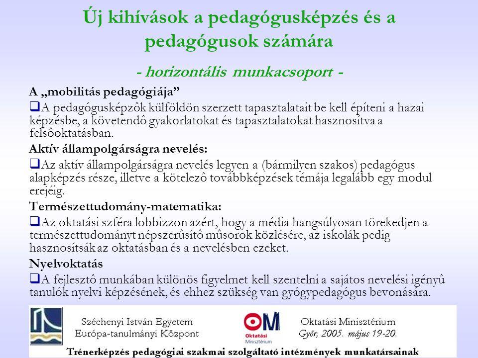 """Új kihívások a pedagógusképzés és a pedagógusok számára - horizontális munkacsoport - A """"mobilitás pedagógiája""""  A pedagógusképzôk külföldön szerzett"""