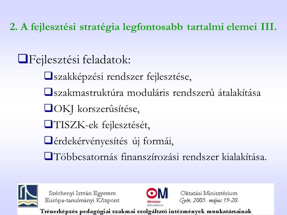 2. A fejlesztési stratégia legfontosabb tartalmi elemei III.  Fejlesztési feladatok:  szakképzési rendszer fejlesztése,  szakmastruktúra moduláris