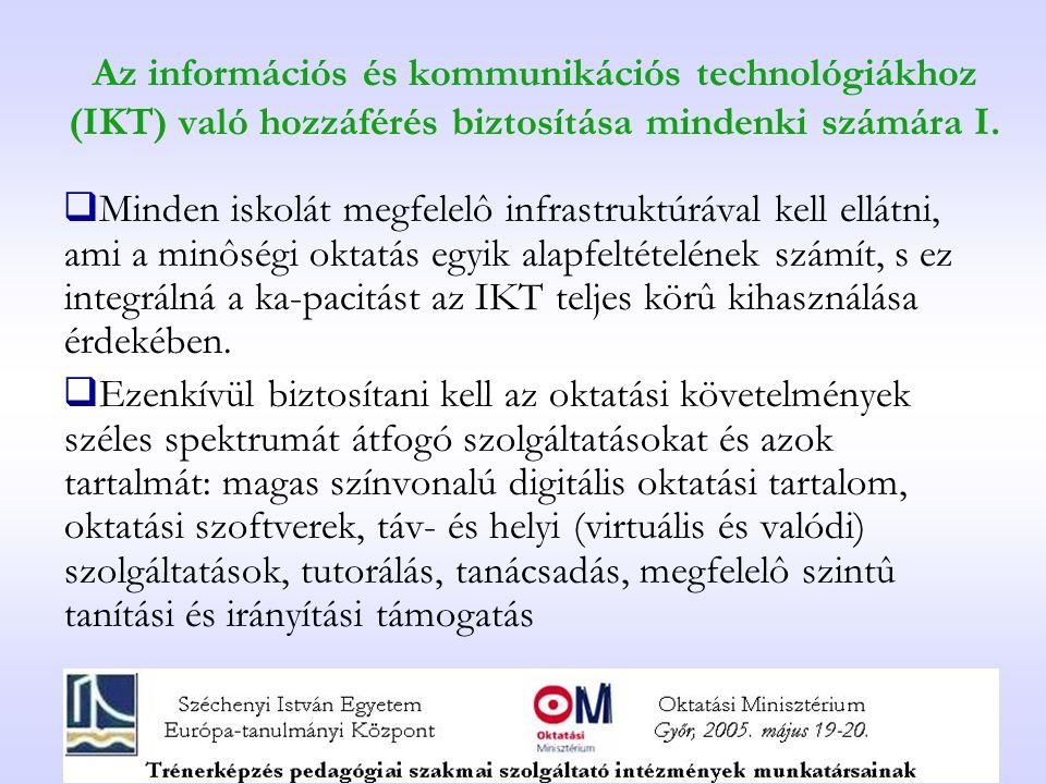 Az információs és kommunikációs technológiákhoz (IKT) való hozzáférés biztosítása mindenki számára I.  Minden iskolát megfelelô infrastruktúrával kel