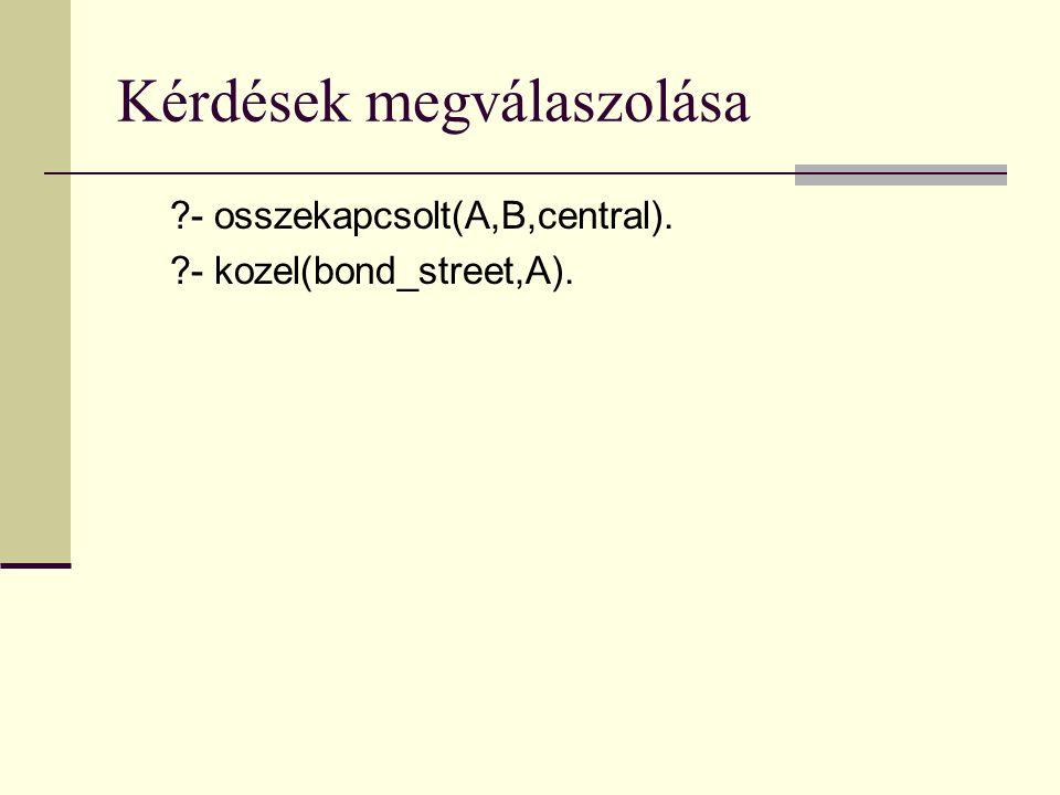 Kérdések megválaszolása ?- osszekapcsolt(A,B,central). ?- kozel(bond_street,A).