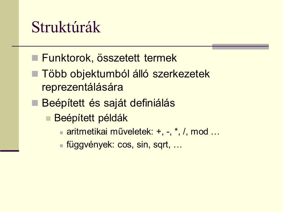 Struktúrák Funktorok, összetett termek Több objektumból álló szerkezetek reprezentálására Beépített és saját definiálás Beépített példák aritmetikai műveletek: +, -, *, /, mod … függvények: cos, sin, sqrt, …