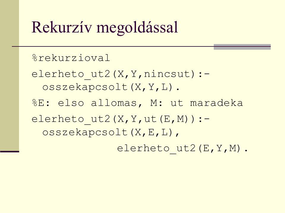Rekurzív megoldással %rekurzioval elerheto_ut2(X,Y,nincsut):- osszekapcsolt(X,Y,L).