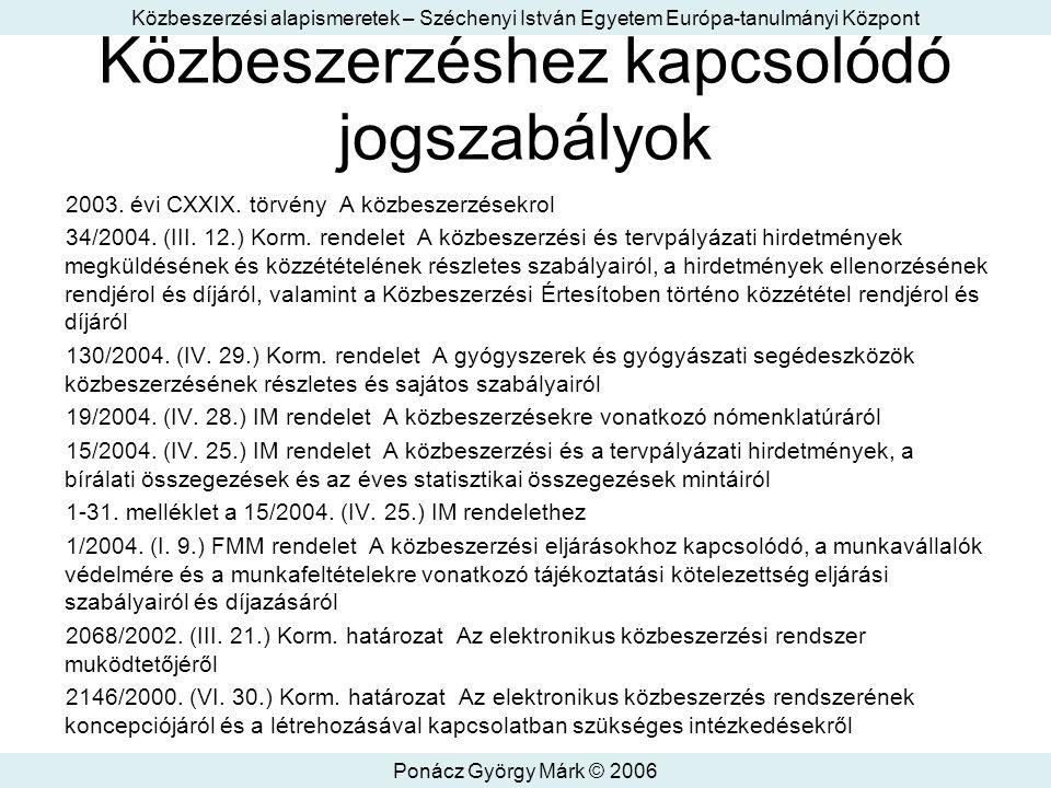 Közbeszerzési alapismeretek – Széchenyi István Egyetem Európa-tanulmányi Központ Ponácz György Márk © 2006 Közbeszerzéshez kapcsolódó jogszabályok 2003.