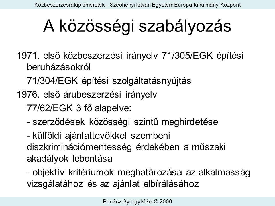 Közbeszerzési alapismeretek – Széchenyi István Egyetem Európa-tanulmányi Központ Ponácz György Márk © 2006 A közösségi szabályozás 1971.