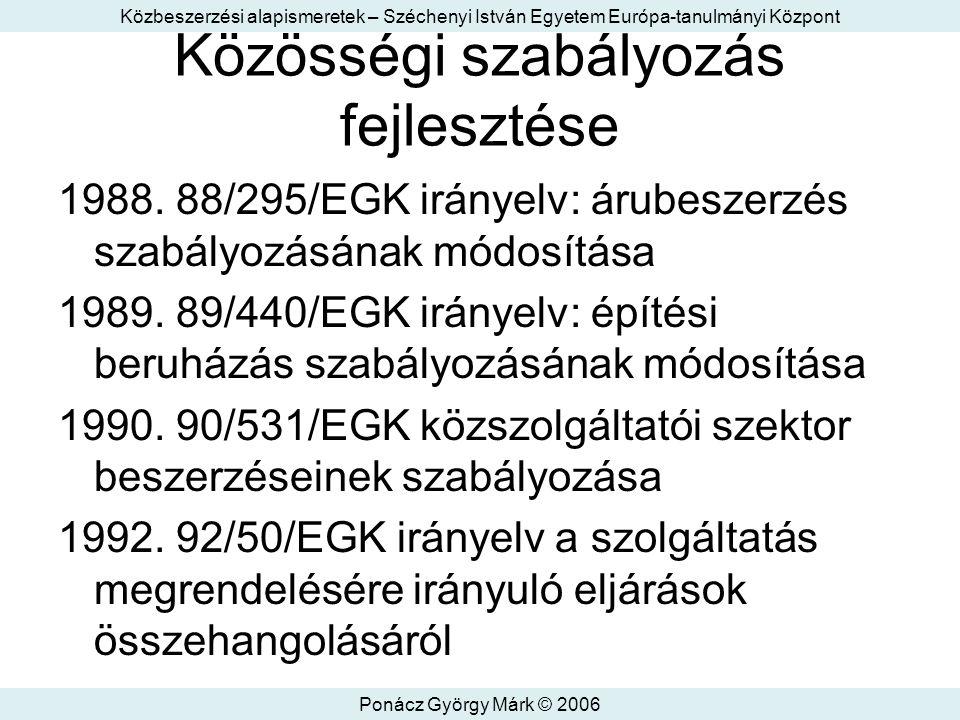 Közbeszerzési alapismeretek – Széchenyi István Egyetem Európa-tanulmányi Központ Ponácz György Márk © 2006 Közösségi szabályozás fejlesztése 1988.